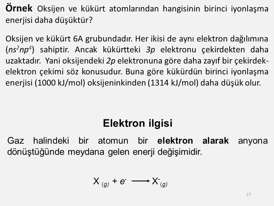Örnek Oksijen ve kükürt atomlarından hangisinin birinci iyonlaşma enerjisi daha düşüktür