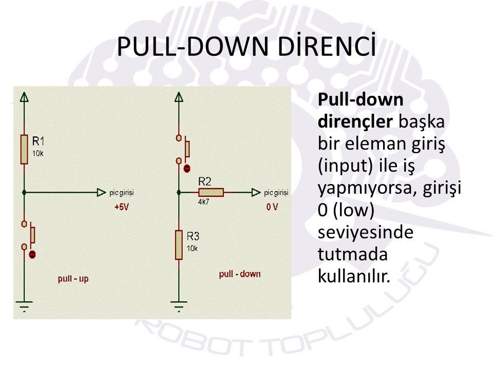 PULL-DOWN DİRENCİ Pull-down dirençler başka bir eleman giriş (input) ile iş yapmıyorsa, girişi 0 (low) seviyesinde tutmada kullanılır.