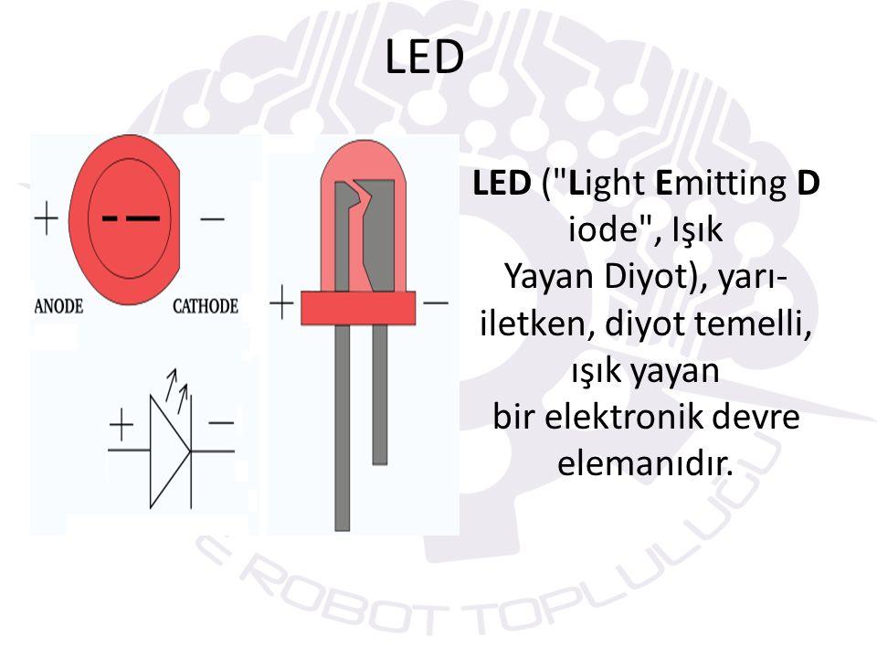 LED LED ( Light Emitting Diode , Işık Yayan Diyot), yarı-iletken, diyot temelli, ışık yayan bir elektronik devre elemanıdır.
