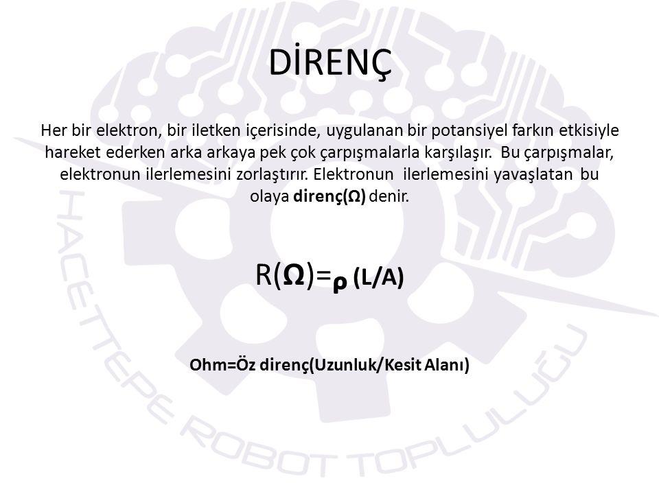 Ohm=Öz direnç(Uzunluk/Kesit Alanı)
