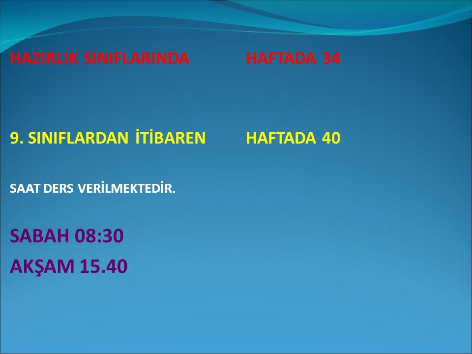 SABAH 08:30 AKŞAM 15.40 HAZIRLIK SINIFLARINDA HAFTADA 34