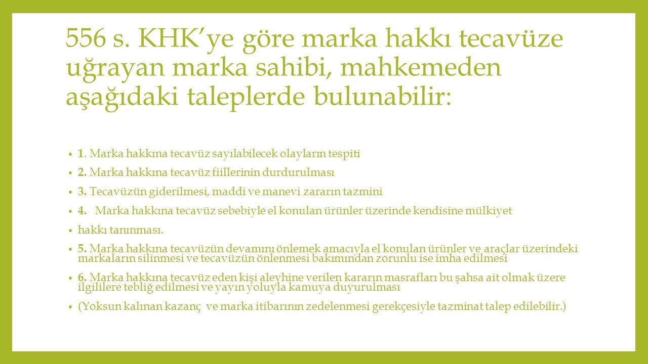 556 s. KHK'ye göre marka hakkı tecavüze uğrayan marka sahibi, mahkemeden aşağıdaki taleplerde bulunabilir:
