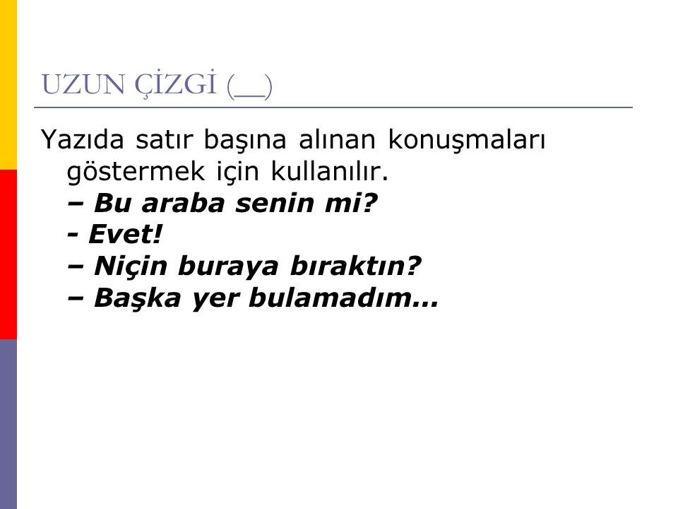 UZUN ÇİZGİ (__)