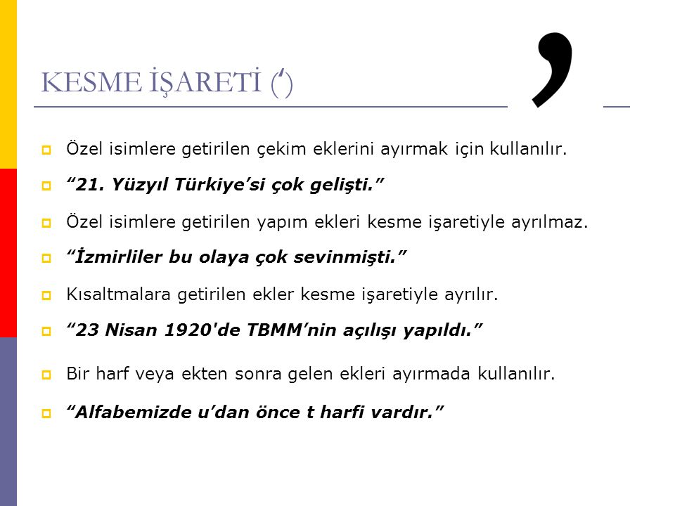 KESME İŞARETİ (') Özel isimlere getirilen çekim eklerini ayırmak için kullanılır. 21. Yüzyıl Türkiye'si çok gelişti.
