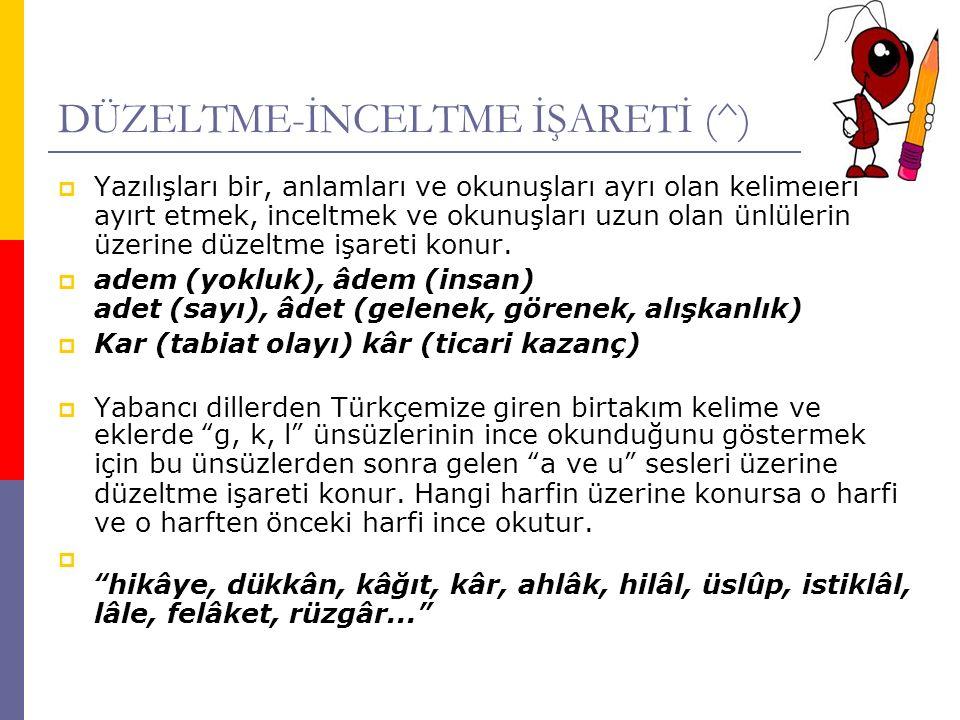 DÜZELTME-İNCELTME İŞARETİ (^)
