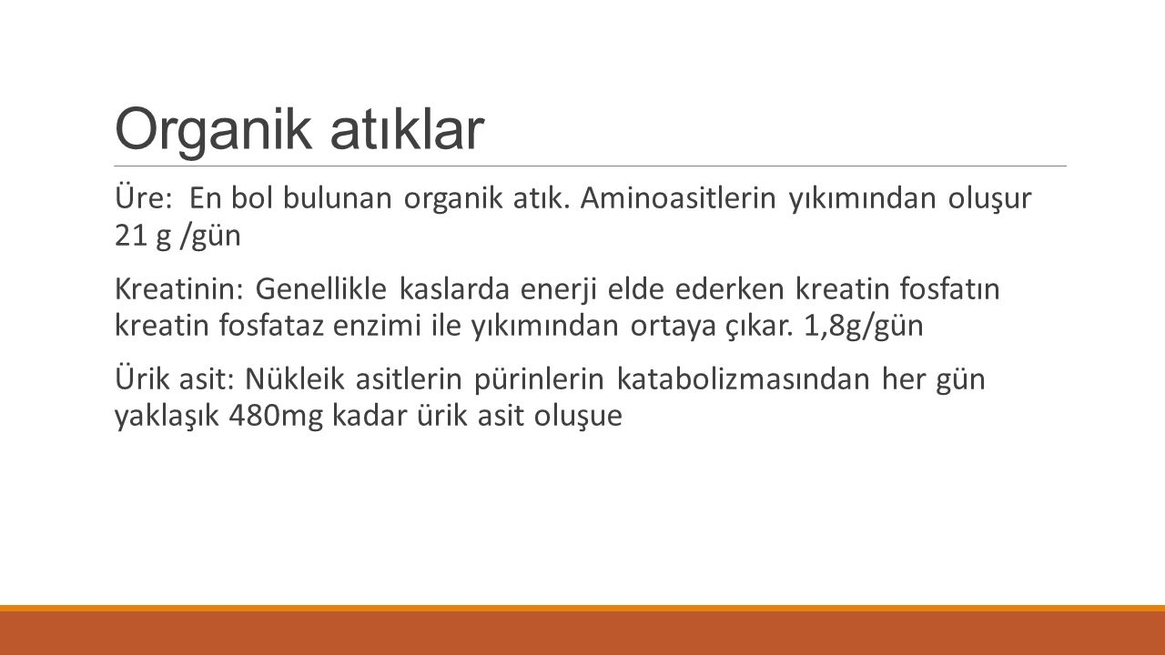 Organik atıklar Üre: En bol bulunan organik atık. Aminoasitlerin yıkımından oluşur 21 g /gün.