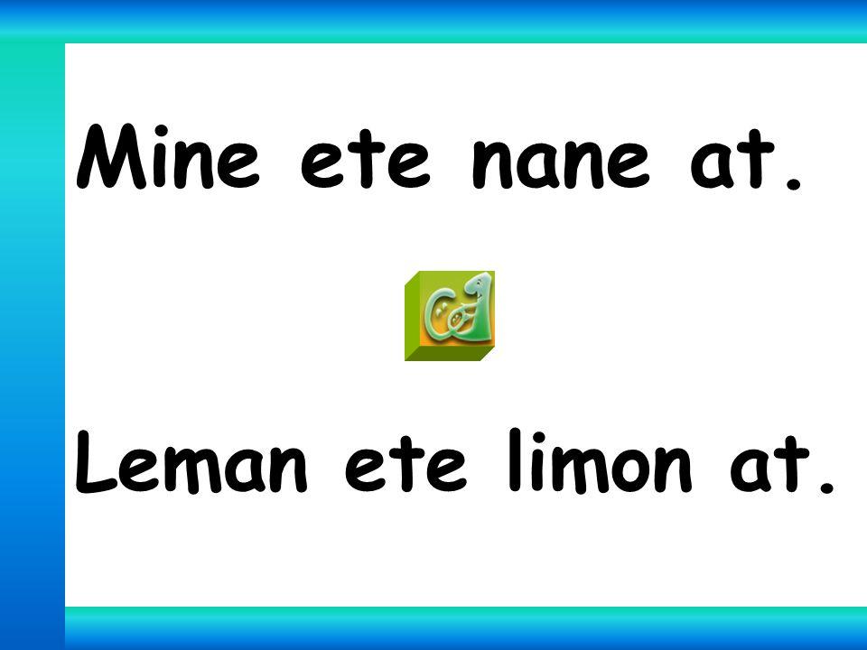 Mine ete nane at. Leman ete limon at.