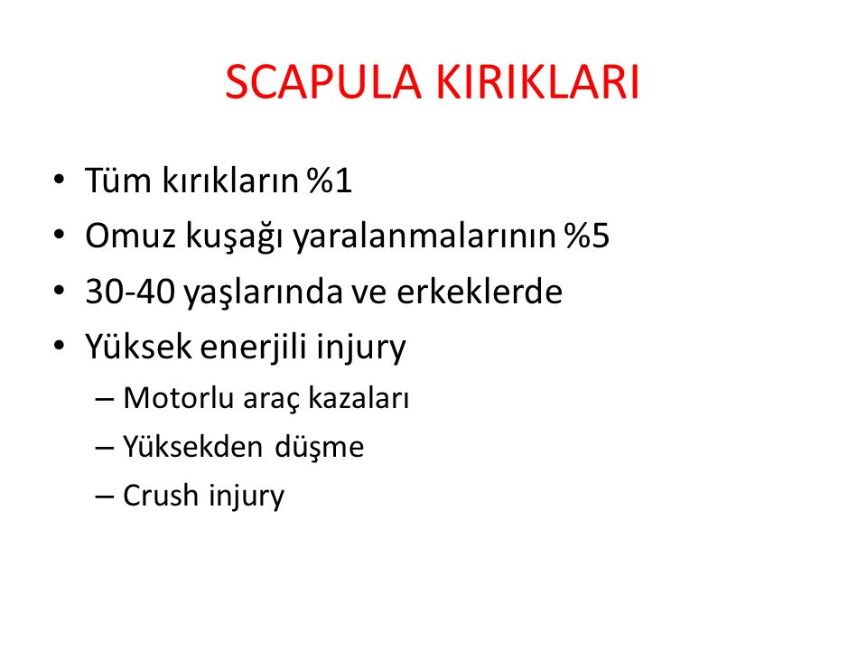 SCAPULA KIRIKLARI Tüm kırıkların %1 Omuz kuşağı yaralanmalarının %5