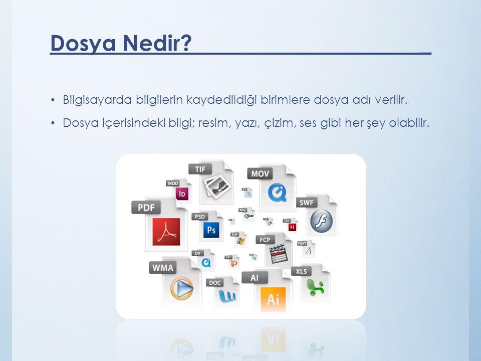 Dosya Nedir _ Bilgisayarda bilgilerin kaydedildiği birimlere dosya adı verilir.