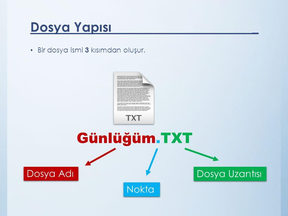 Günlüğüm.TXT Dosya Yapısı _ Dosya Adı Dosya Uzantısı Nokta