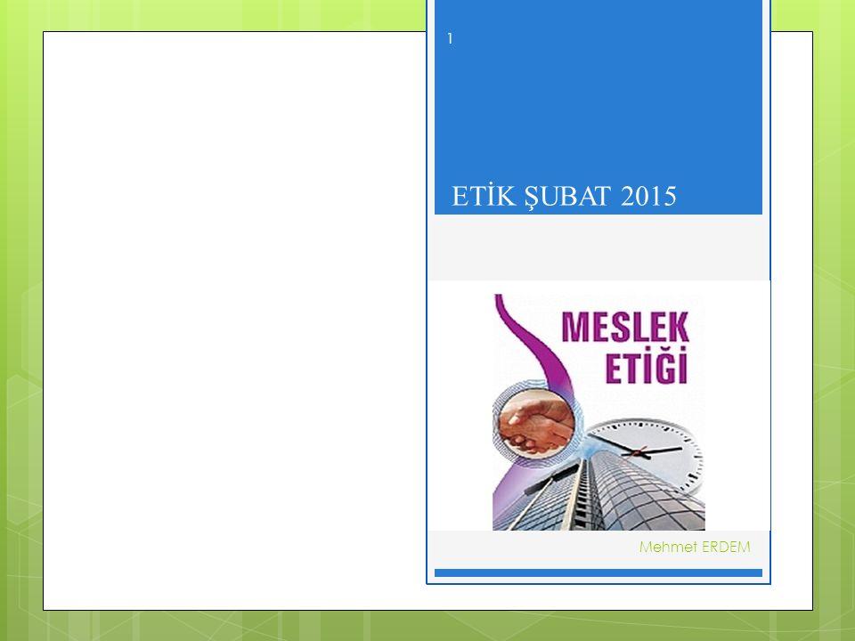 ETİK ŞUBAT 2015 MESLEKİ ETİK Mehmet ERDEM