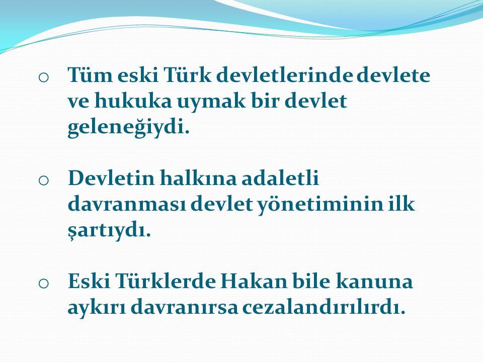 Tüm eski Türk devletlerinde devlete ve hukuka uymak bir devlet geleneğiydi.