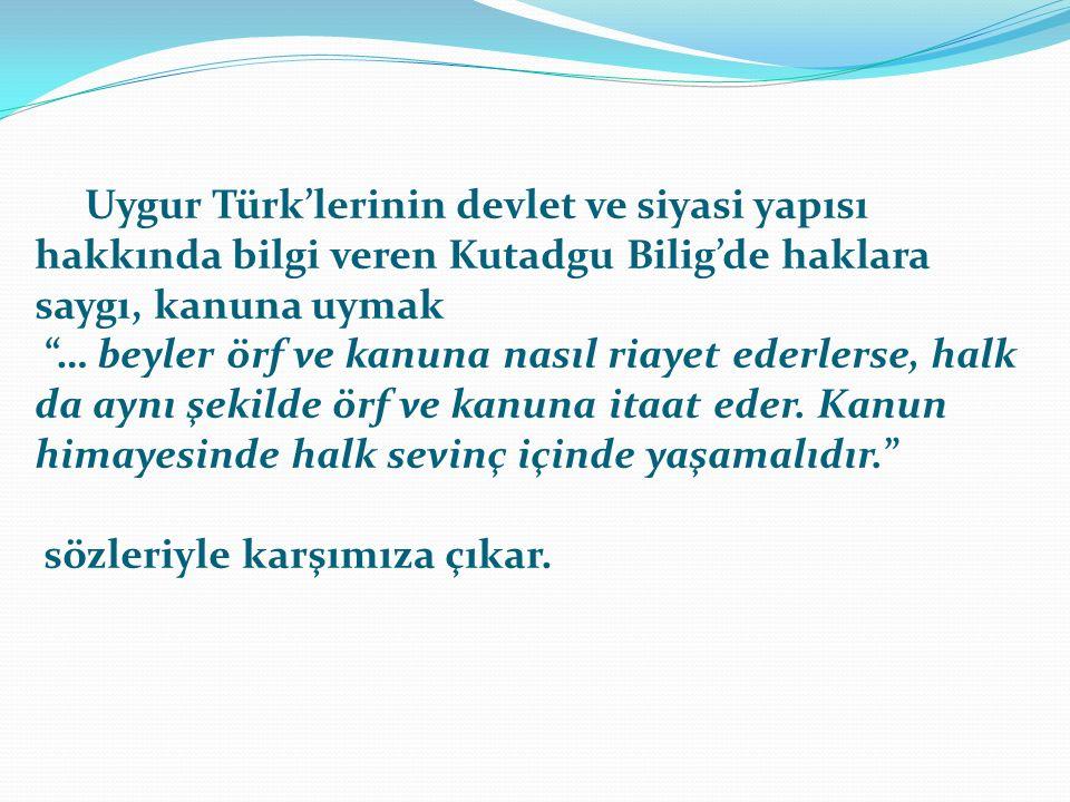 Uygur Türk'lerinin devlet ve siyasi yapısı hakkında bilgi veren Kutadgu Bilig'de haklara saygı, kanuna uymak