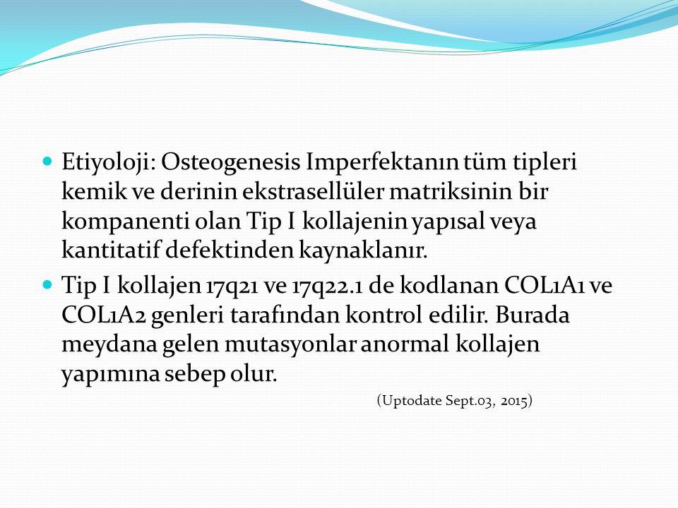 Etiyoloji: Osteogenesis Imperfektanın tüm tipleri kemik ve derinin ekstrasellüler matriksinin bir kompanenti olan Tip I kollajenin yapısal veya kantitatif defektinden kaynaklanır.