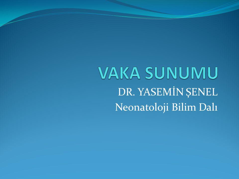 DR. YASEMİN ŞENEL Neonatoloji Bilim Dalı