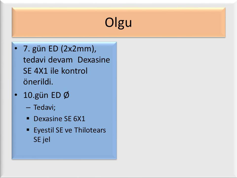 Olgu 7. gün ED (2x2mm), tedavi devam Dexasine SE 4X1 ile kontrol önerildi. 10.gün ED Ø. Tedavi; Dexasine SE 6X1.