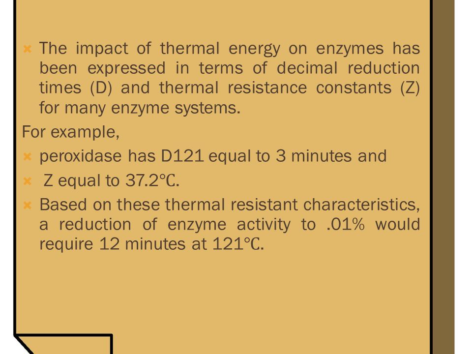 The impact of thermal energy on enzymes has been expressed in terms of decimal reduction times (D) and thermal resistance constants (Z) for many enzyme systems.