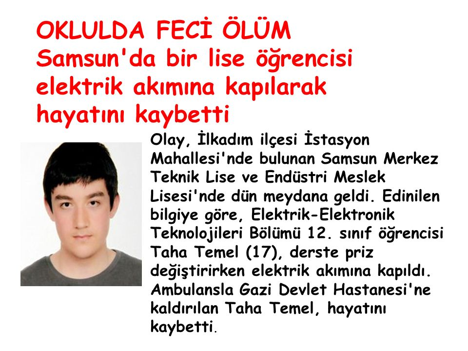 OKLULDA FECİ ÖLÜM Samsun da bir lise öğrencisi elektrik akımına kapılarak hayatını kaybetti