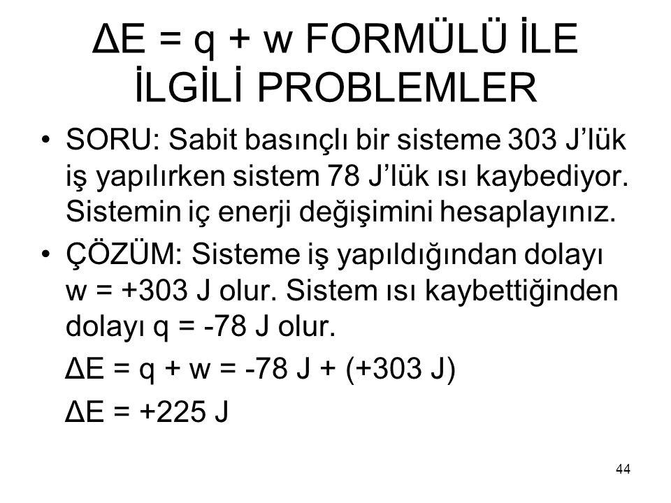 ΔE = q + w FORMÜLÜ İLE İLGİLİ PROBLEMLER