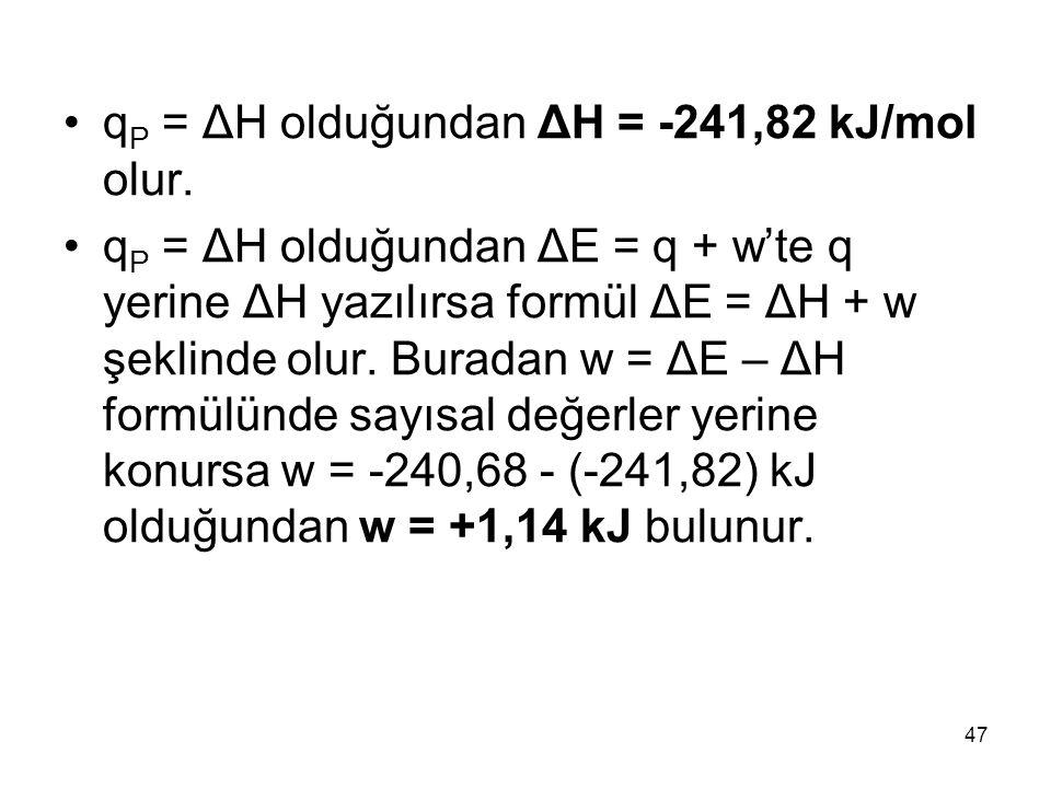 qP = ΔH olduğundan ΔH = -241,82 kJ/mol olur.