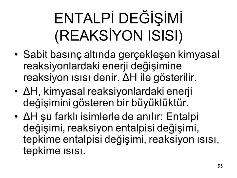 ENTALPİ DEĞİŞİMİ (REAKSİYON ISISI)