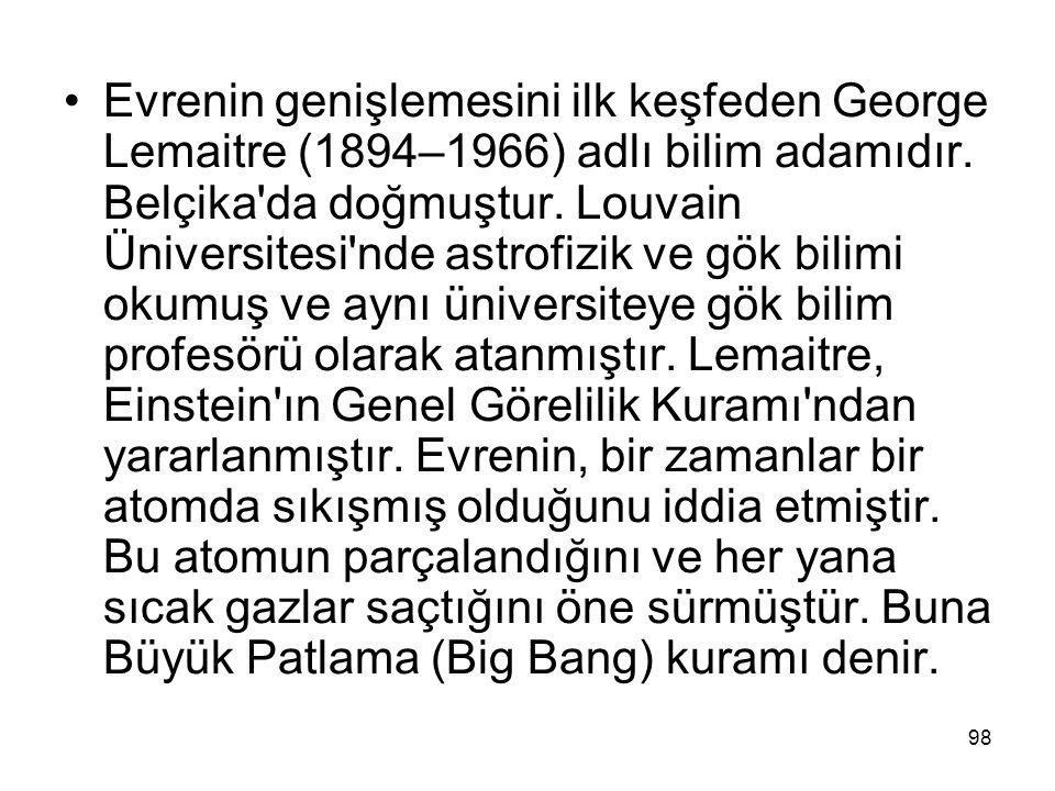 Evrenin genişlemesini ilk keşfeden George Lemaitre (1894–1966) adlı bilim adamıdır.