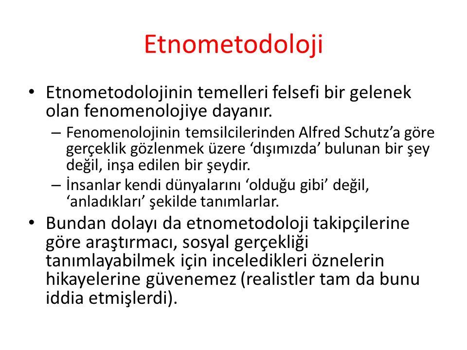 Etnometodoloji Etnometodolojinin temelleri felsefi bir gelenek olan fenomenolojiye dayanır.