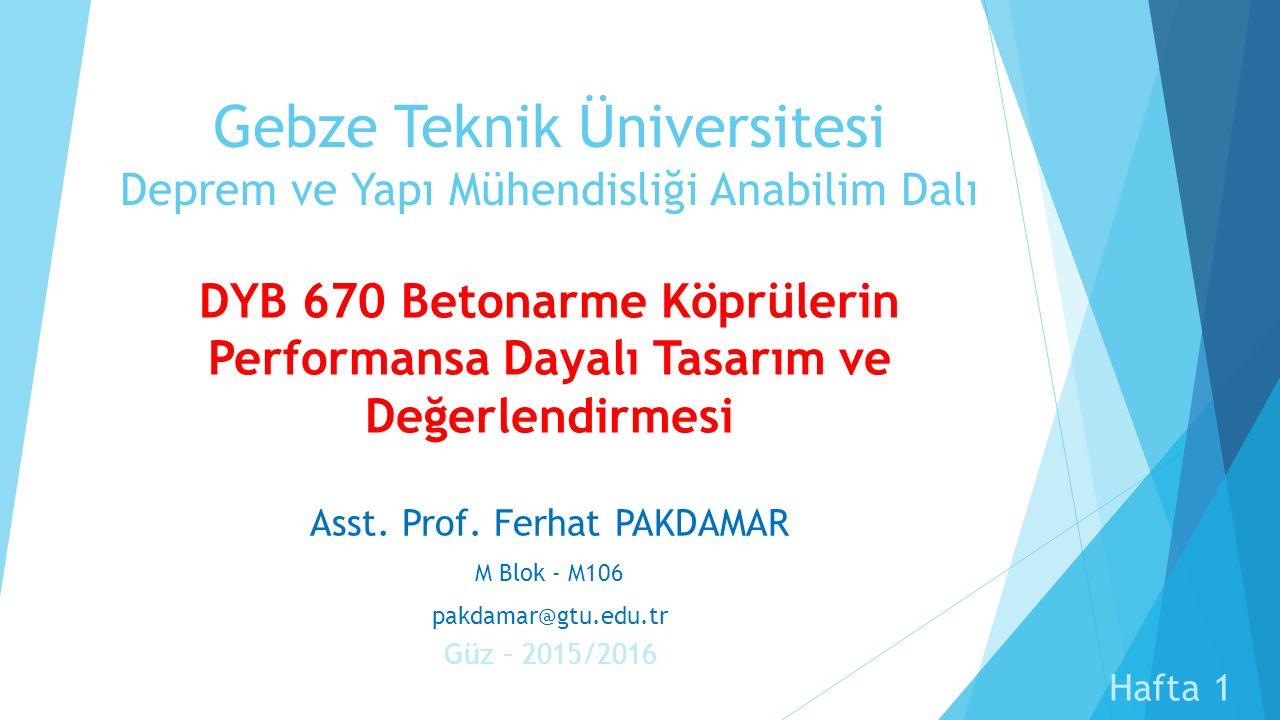 Asst. Prof. Ferhat PAKDAMAR M Blok - M106 pakdamar@gtu.edu.tr