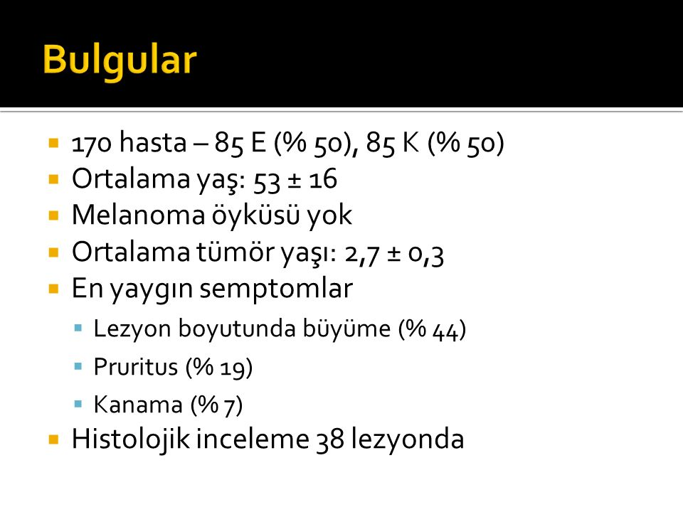 Bulgular 170 hasta – 85 E (% 50), 85 K (% 50) Ortalama yaş: 53 ± 16