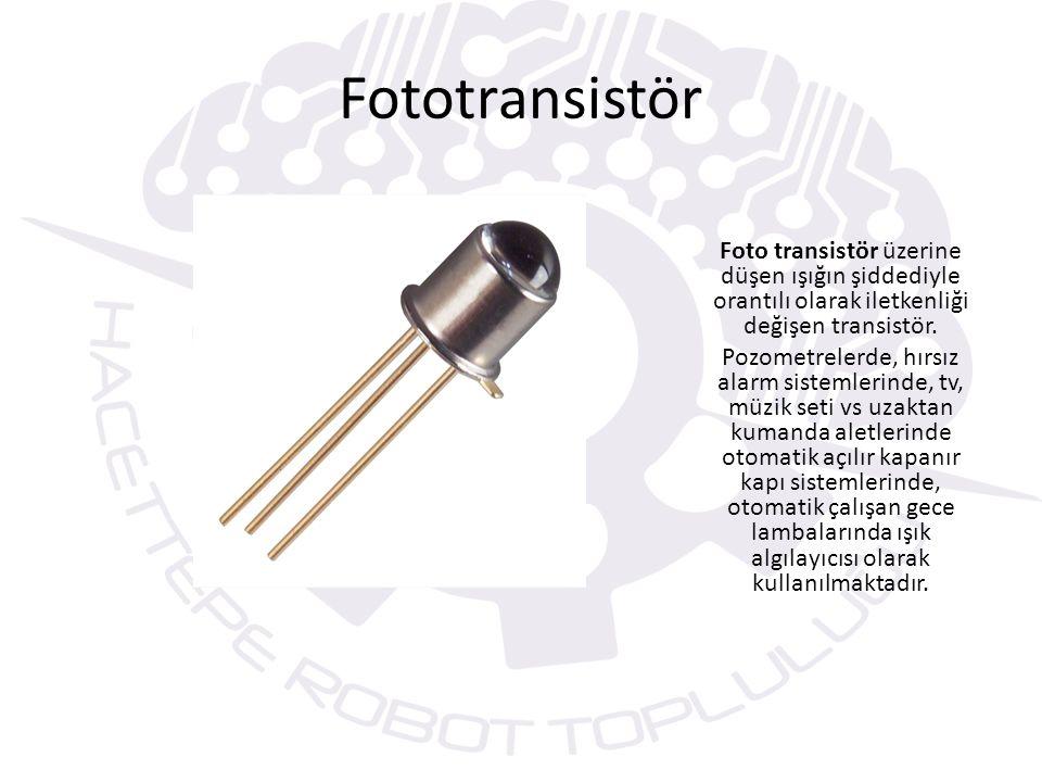 Fototransistör Foto transistör üzerine düşen ışığın şiddediyle orantılı olarak iletkenliği değişen transistör.