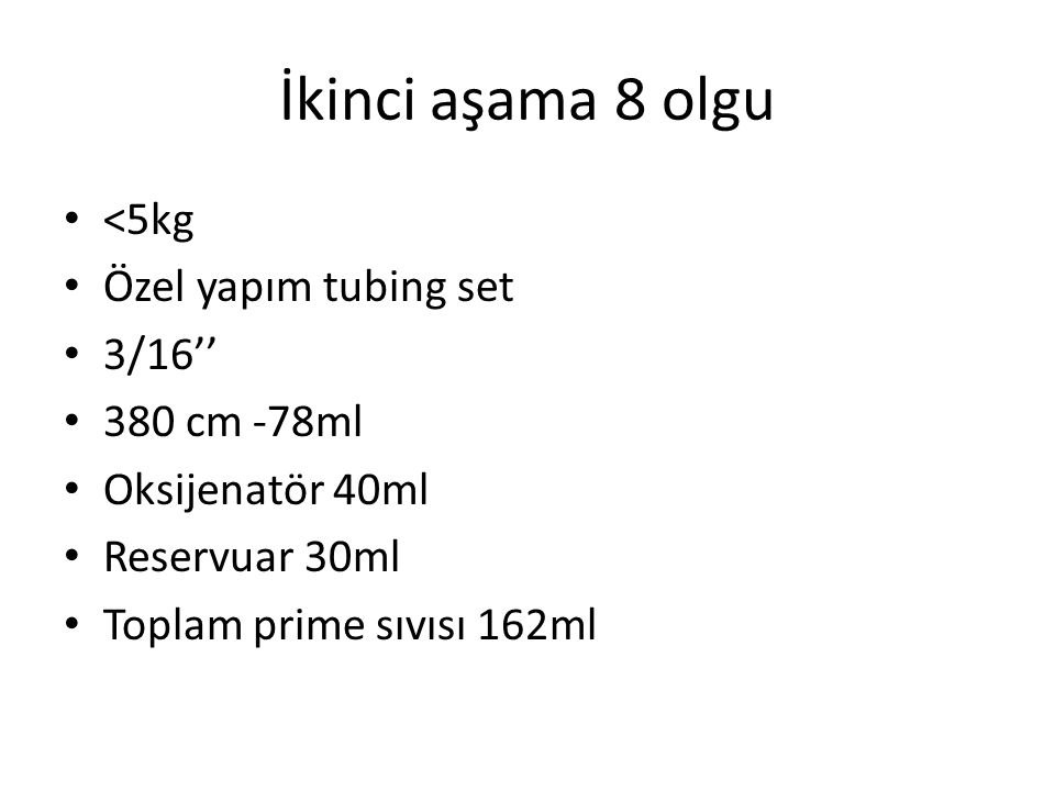 İkinci aşama 8 olgu <5kg Özel yapım tubing set 3/16'' 380 cm -78ml