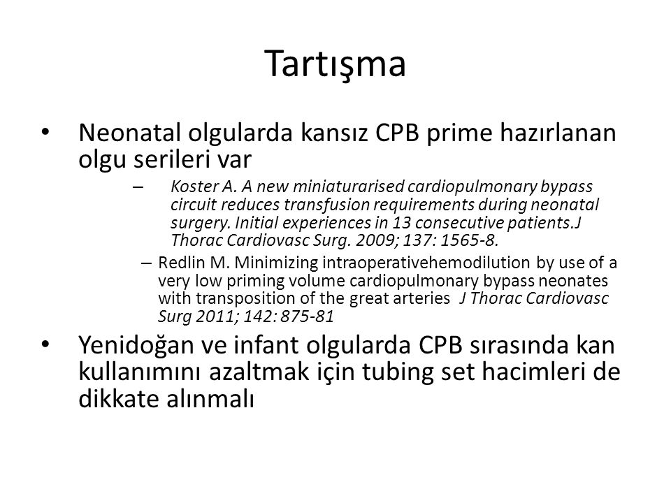 Tartışma Neonatal olgularda kansız CPB prime hazırlanan olgu serileri var.