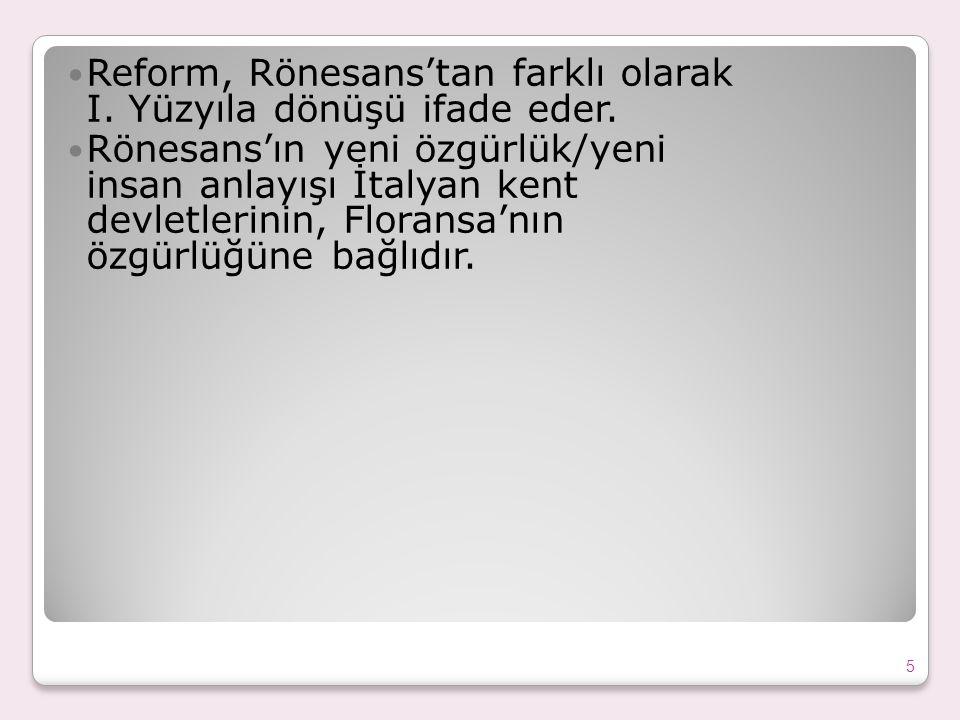 Reform, Rönesans'tan farklı olarak I. Yüzyıla dönüşü ifade eder.