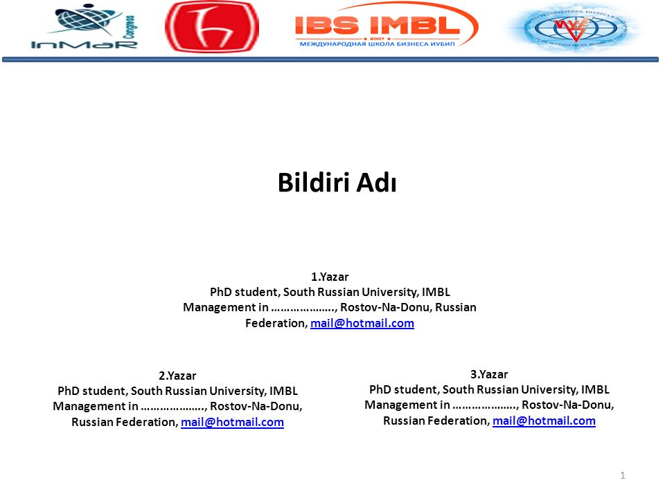 Bildiri Adı 1.Yazar. PhD student, South Russian University, IMBL Management in ……………….., Rostov-Na-Donu, Russian Federation, mail@hotmail.com.