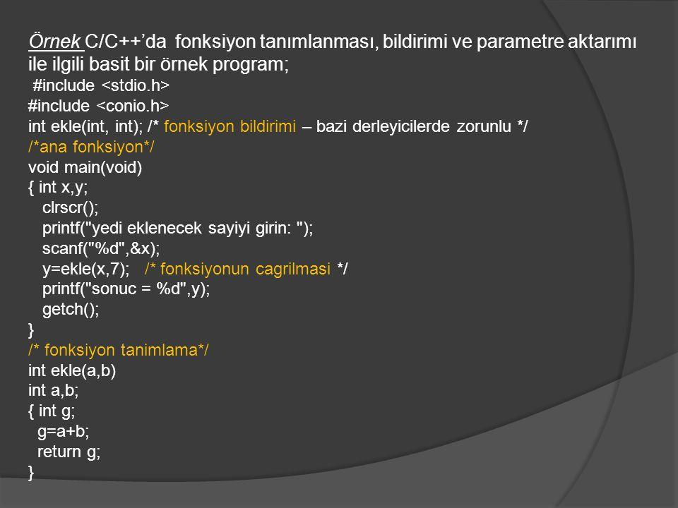 Örnek C/C++'da fonksiyon tanımlanması, bildirimi ve parametre aktarımı ile ilgili basit bir örnek program;
