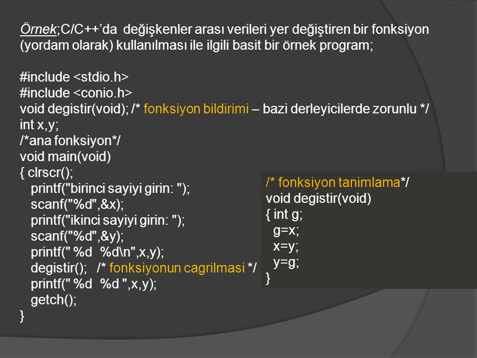 Örnek;C/C++'da değişkenler arası verileri yer değiştiren bir fonksiyon (yordam olarak) kullanılması ile ilgili basit bir örnek program;