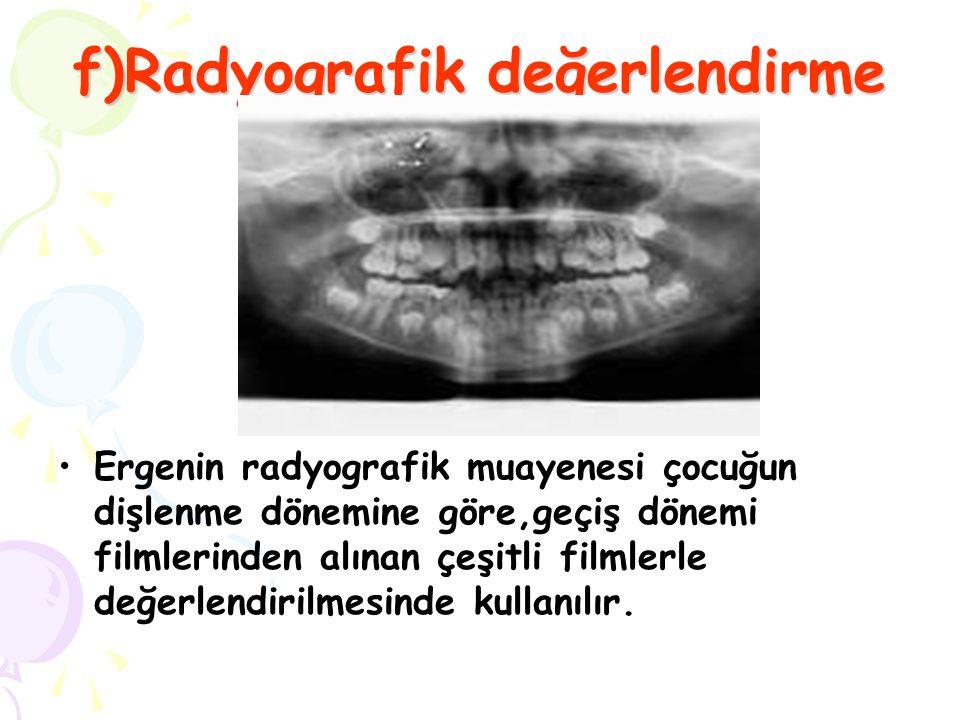 f)Radyografik değerlendirme