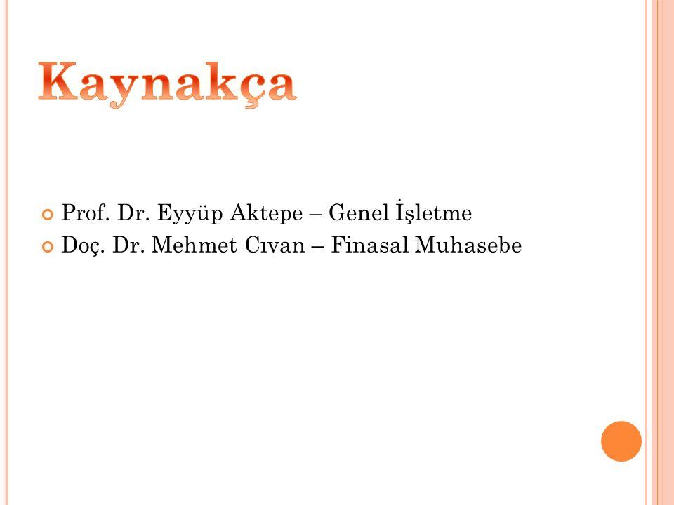 Kaynakça Prof. Dr. Eyyüp Aktepe – Genel İşletme