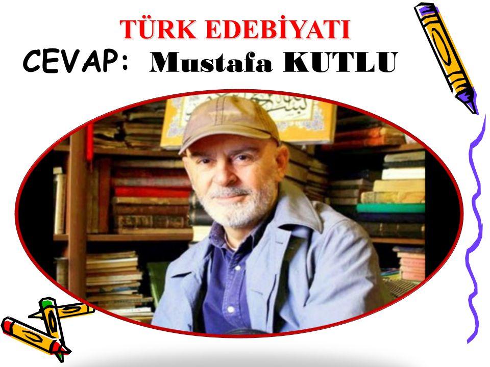TÜRK EDEBİYATI CEVAP: Mustafa KUTLU