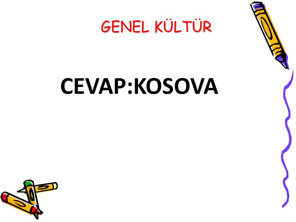 GENEL KÜLTÜR CEVAP:KOSOVA