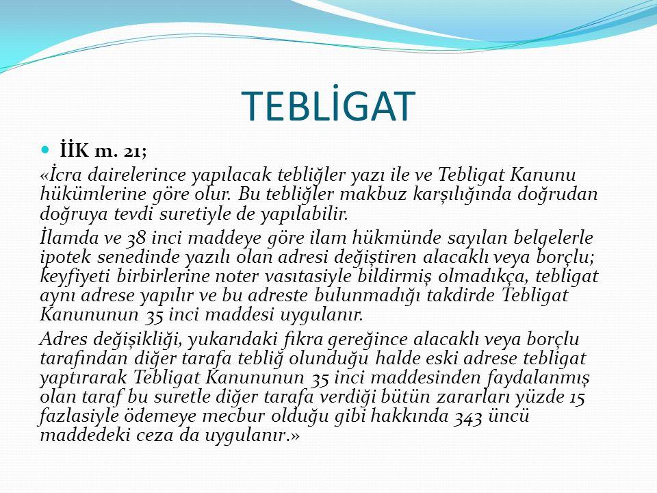 TEBLİGAT İİK m. 21;