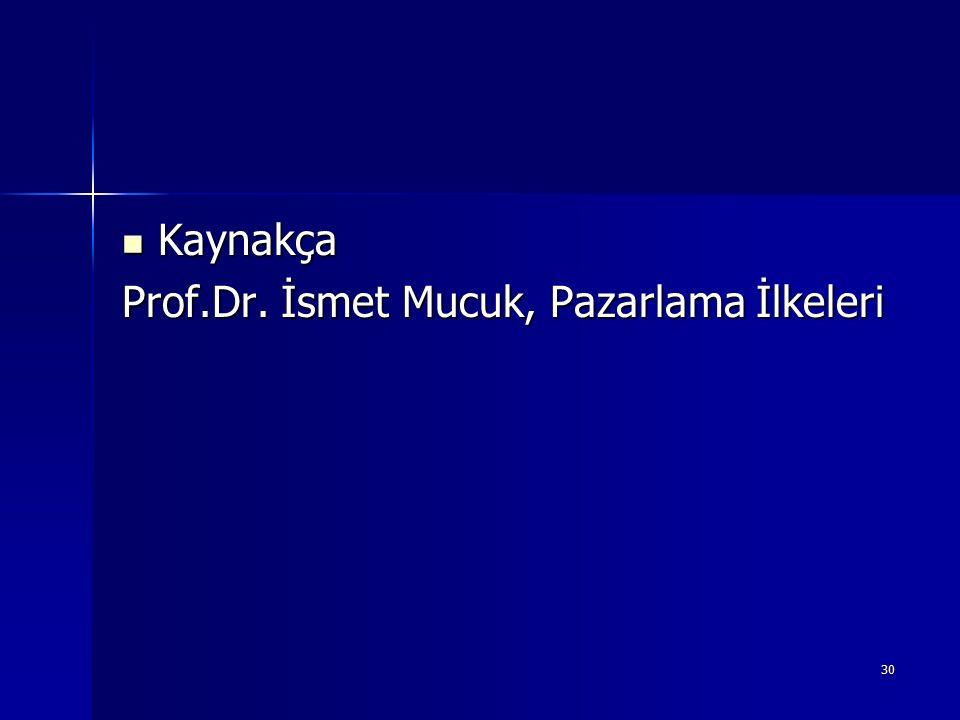 Kaynakça Prof.Dr. İsmet Mucuk, Pazarlama İlkeleri