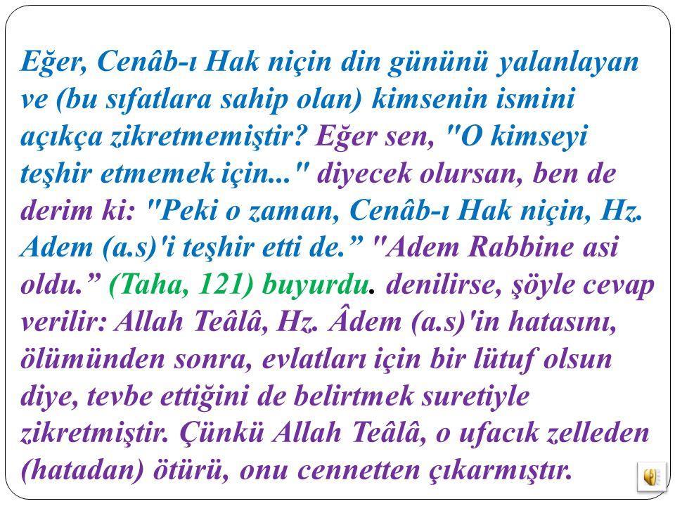 Eğer, Cenâb-ı Hak niçin din gününü yalanlayan ve (bu sıfatlara sahip olan) kimsenin ismini açıkça zikretmemiştir.