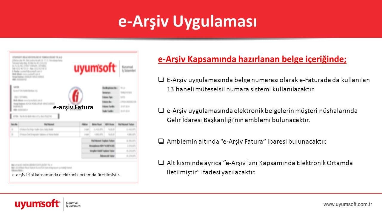 e-Arşiv Uygulaması e-Arşiv Kapsamında hazırlanan belge içeriğinde;