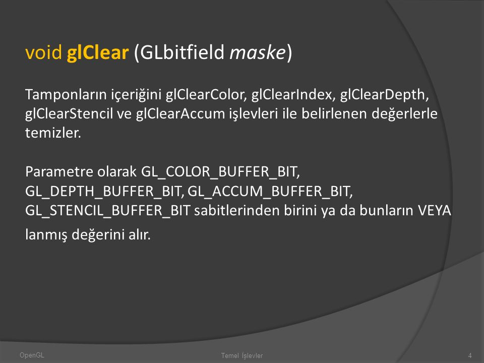 void glClear (GLbitfield maske)