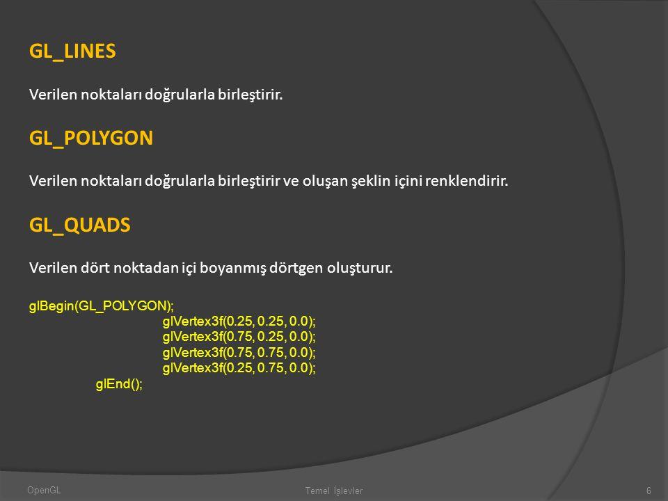 GL_LINES GL_POLYGON GL_QUADS Verilen noktaları doğrularla birleştirir.