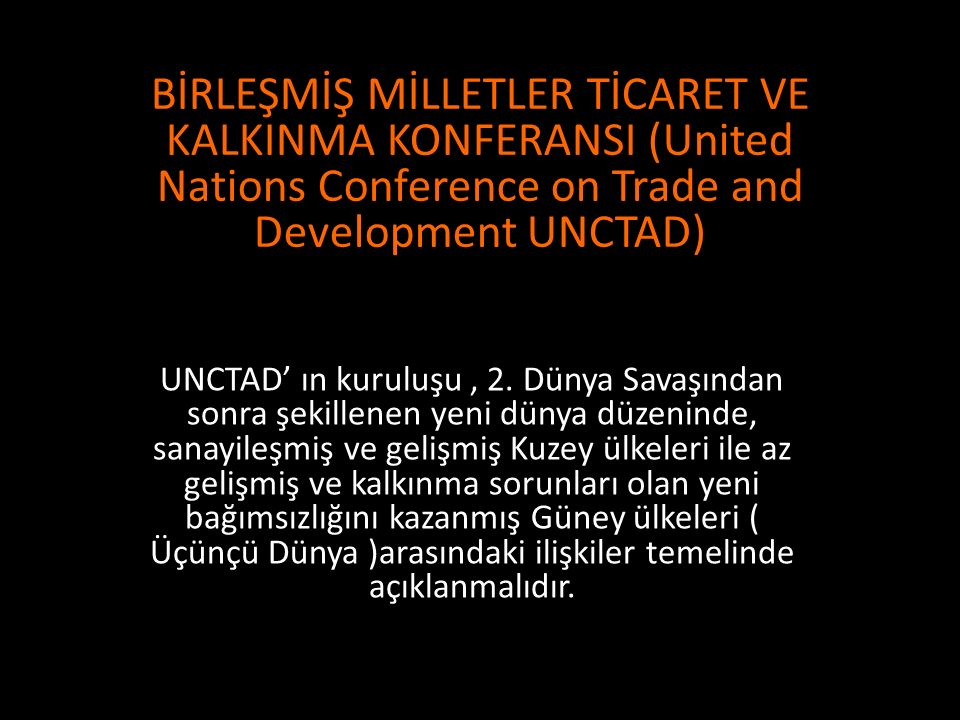 BİRLEŞMİŞ MİLLETLER TİCARET VE KALKINMA KONFERANSI (United Nations Conference on Trade and Development UNCTAD)