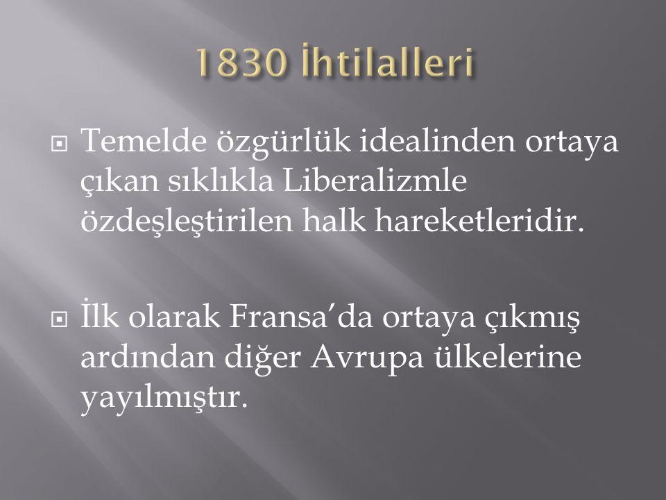 1830 İhtilalleri Temelde özgürlük idealinden ortaya çıkan sıklıkla Liberalizmle özdeşleştirilen halk hareketleridir.