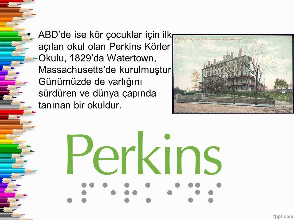 ABD'de ise kör çocuklar için ilk açılan okul olan Perkins Körler Okulu, 1829'da Watertown, Massachusetts'de kurulmuştur.