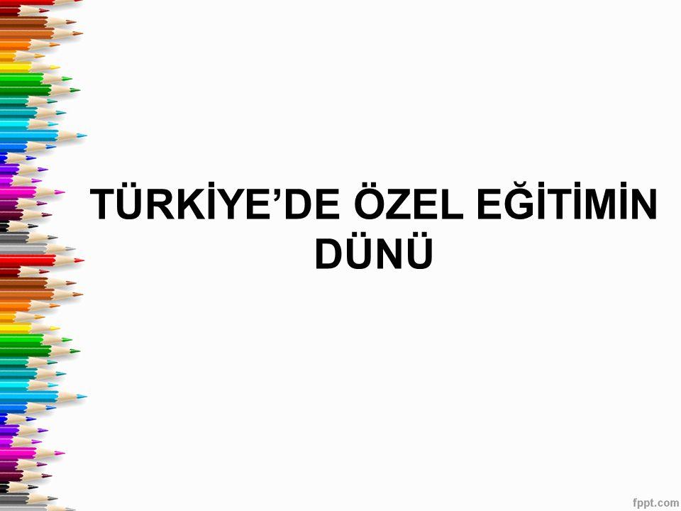 TÜRKİYE'DE ÖZEL EĞİTİMİN DÜNÜ